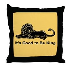 Good to Be King Throw Pillow