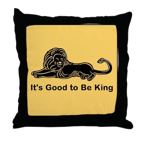 Good to Be King Throw Pillow
