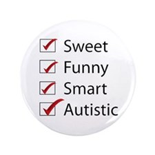 """Sweet, Funny, Smart, Autistic 3.5"""" Button (10"""