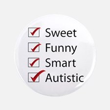 """Sweet, Funny, Smart, Autistic 3.5"""" Button"""