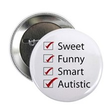 "Sweet, Funny, Smart, Autistic 2.25"" Button"