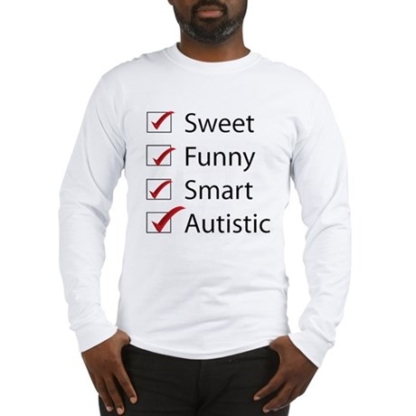 Sweet, Funny, Smart, Autistic Long Sleeve T-Shirt