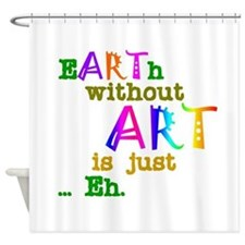 Earth Without Art Shower Curtain