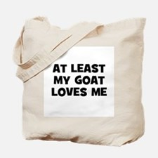 At Least My Goat Loves Me Tote Bag