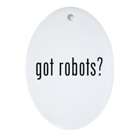Got robots? Ornament (Oval)