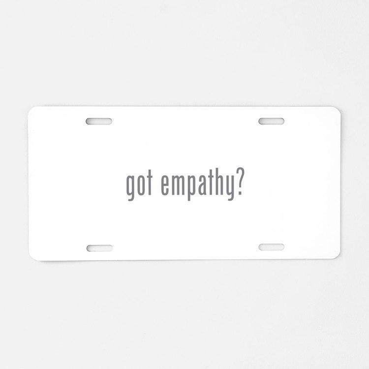 Got empathy? Aluminum License Plate