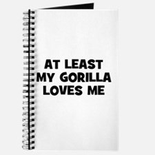 At Least My Gorilla Loves Me Journal