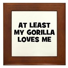At Least My Gorilla Loves Me Framed Tile