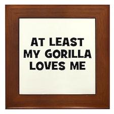 At Least My Gorilla Loves Me Framed Tile