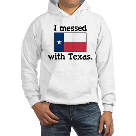 I Messed With Texas Hooded Sweatshirt