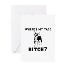 where's my taco BITCH! Greeting Card
