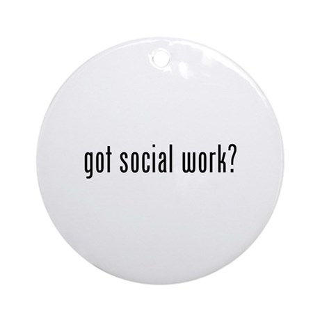 Got social work? Ornament (Round)