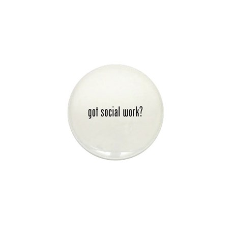 Got social work? Mini Button