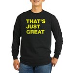 That's Just Great Long Sleeve Dark T-Shirt