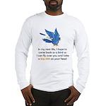 Bird In My Next Life Long Sleeve T-Shirt