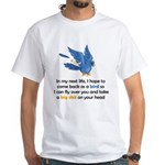 Bird In My Next Life White T-Shirt