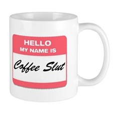 My Name is Coffee Slut! Mug