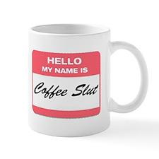 My Name is Coffee Slut! Small Mugs