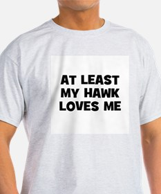 At Least My Hawk Loves Me Ash Grey T-Shirt