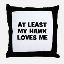 At Least My Hawk Loves Me Throw Pillow