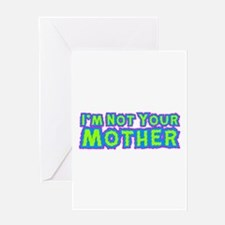 I'm Not Your Mother Greeting Card
