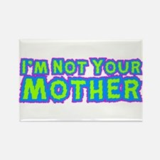 I'm Not Your Mother Rectangle Magnet