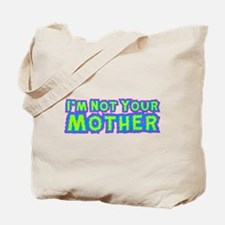 I'm Not Your Mother Tote Bag