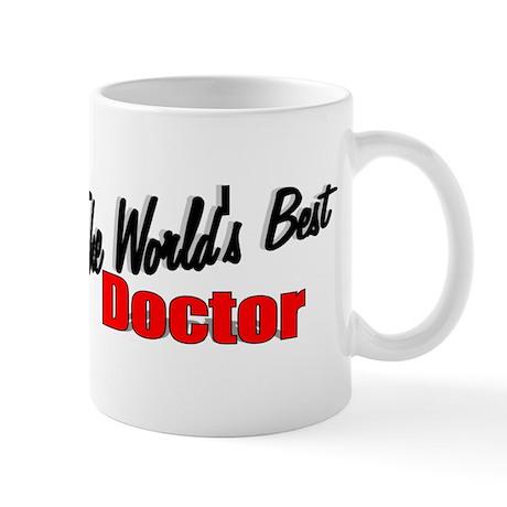 """""""The World's Best Doctor"""" Mug"""