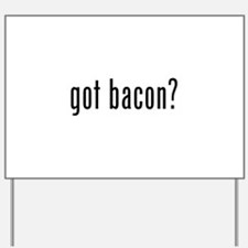 Got bacon? Yard Sign