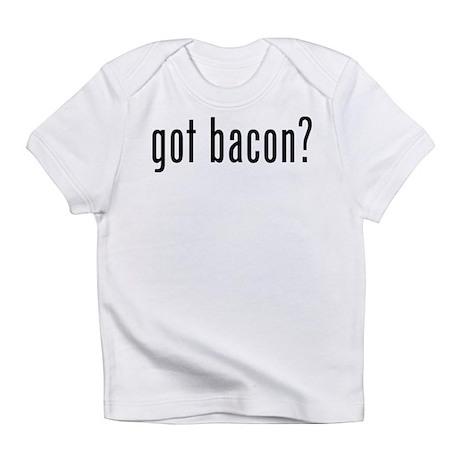 Got bacon? Infant T-Shirt