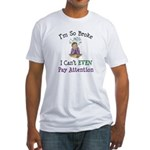 So Broke Can't Pay Attention Fitted T-Shirt