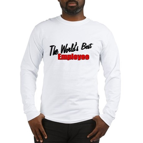 """The World's Best Employee"" Long Sleeve T-Shirt"