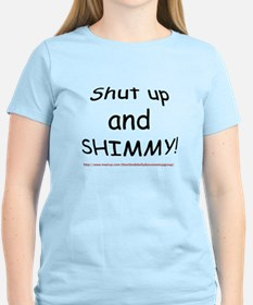 SHUT UP AND SHIMMY T-Shirt