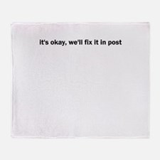 it's okay, we'll fix it in po Throw Blanket