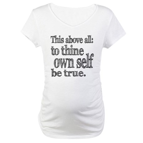 Shakespeare To Thy Own Self Be True Maternity T-Sh