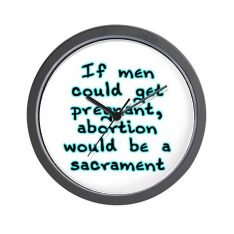Abortion would be a sacrament - Wall Clock
