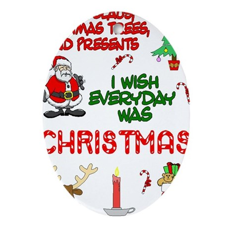 Wish Everyday Was Christmas Oval Ornament