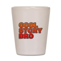 Cool Story Bro Shot Glass