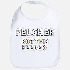 FELCHER - BOTTOM FEEDER! Baby Bib