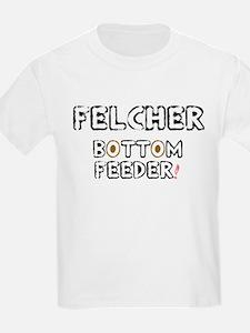 FELCHER - BOTTOM FEEDER! T-Shirt