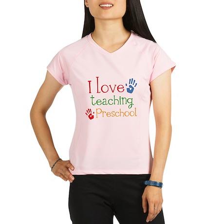 I Love Teaching Preschool Performance Dry T-Shirt