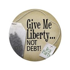 "'Give Me Liberty... NOT DEBT! 3.5"" Button"