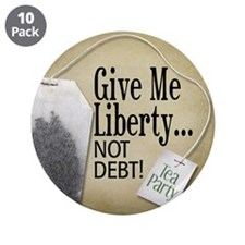 "'Give Me Liberty... NOT DEBT! 3.5"" Button (10 pack"