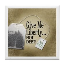 'Give Me Liberty... NOT DEBT! Tile Coaster