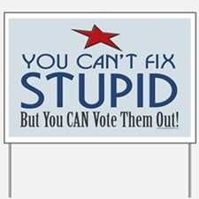 You can't fix stupid... Yard Sign