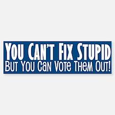 You can't fix stupid... Bumper Bumper Sticker
