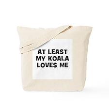 At Least My Koala Loves Me Tote Bag