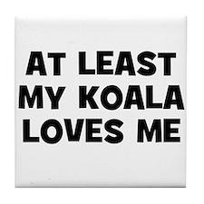 At Least My Koala Loves Me Tile Coaster