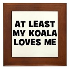 At Least My Koala Loves Me Framed Tile