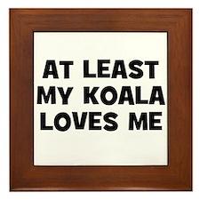 At Least My Koala Loves Me Framed Tile